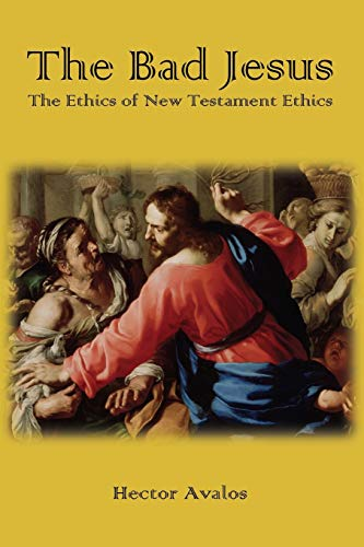 9781909697799: The Bad Jesus: The Ethics of New Testament Ethics