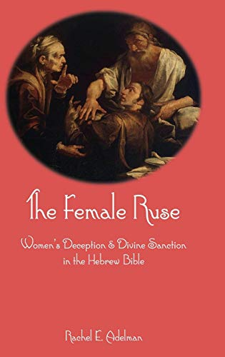 9781909697942: The Female Ruse: Women's Deception and Divine Sanction in the Hebrew Bible