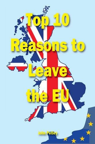 Top Ten Reasons to Leave the EU: Petley, John