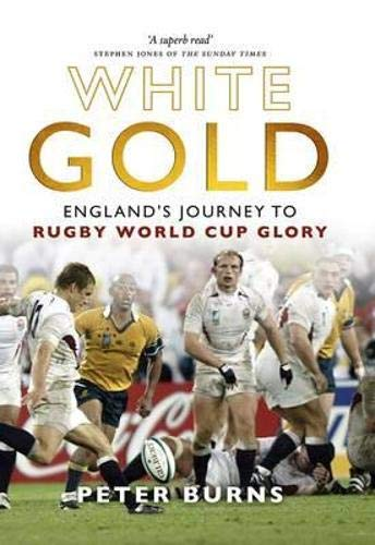 White Gold: Englands Journey to Rugby World: Peter Burns