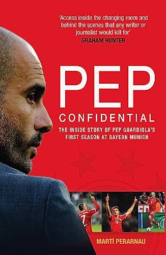 9781909715257: Pep Confidential: Inside Guardiola's First Season at Bayern Munich