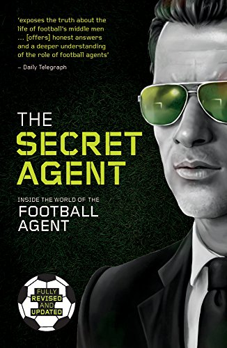 9781909715431: The Secret Agent: Fully Revised and Updated Edition of the Secret Agent: Inside the World of the Football Agent