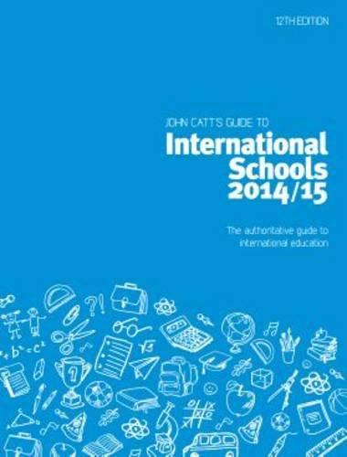 John Catt's Guide to International Schools 2014/15: The Authoritative Guide to ...
