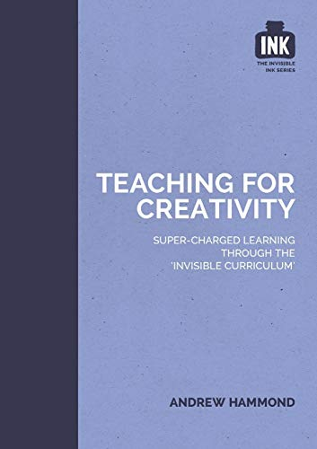 Teaching for Creativity (The Invisible Curriculum): Andrew Hammond