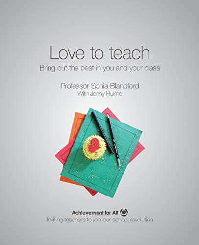 Love to Teach: Bring Out the Best in You and Your Class (101 Ways to Achievement for All): Sonia ...