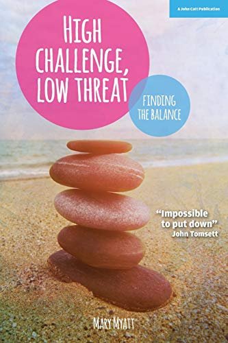 9781909717862: High Challenge, Low Threat: How the Best Leaders Find the Balance