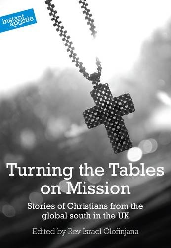 9781909728035: Turning the Tables on Mission: Stories of Christians from the Global South in the UK