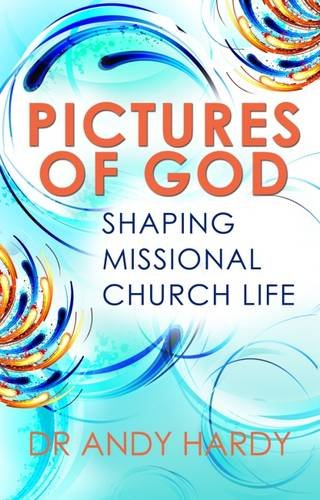 Pictures of God: Shaping Missional Church Life: Andrew R. Hardy