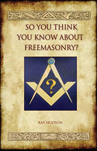 So You Think You Know about Freemasonry? (Aziloth Books): Ray Hudson