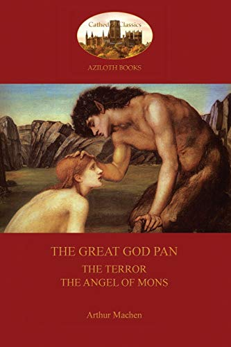 The Great God Pan; The Terror; and The Angels of Mons (Aziloth Books): Machen, Arthur