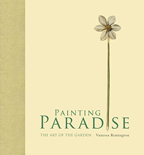 Painting Paradise: The Art of the Garden: Remington, Vanessa