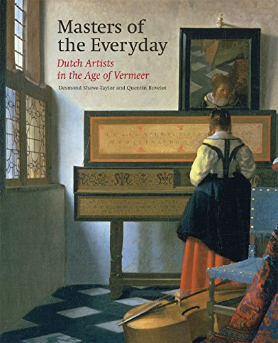 Masters of the Everyday: Dutch Artists in the Age of Vermeer: Shawe-Taylor, Desmond, Buvelot, ...