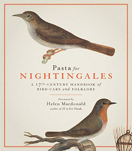 9781909741492: Pasta For Nightingales: A 17th-century handbook of bird-care and folklore