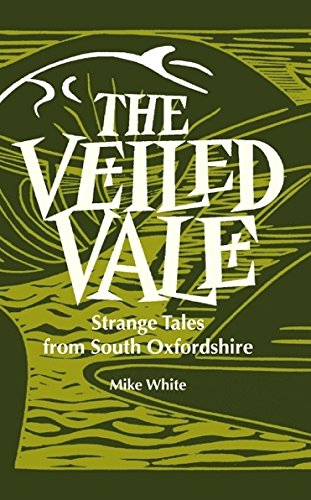 The Veiled Veil: Strange Tales from the Vale of the White Horse: White, Mike
