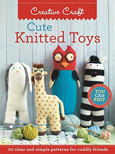 9781909770010: Cute Knitted Toys: 20 Clear and Simple Patterns for Cuddly Friends