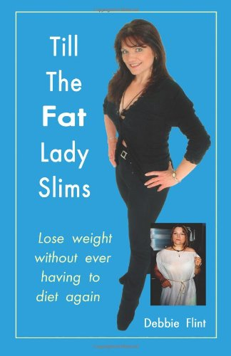 9781909785090: Till the Fat Lady Slims - original version (2002): Lose weight without ever having to diet again