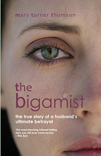 9781909797529: The Bigamist: The True Story of a Husband's Ultimate Betrayal