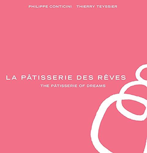 La Pâtisserie des Rêves: The Pâtisserie of Dreams: Conticini, Phillippe; Teyssier...