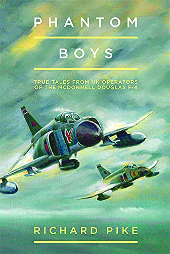 9781909808225: Phantom Boys: True Tales from UK Operators of the McDonnell Douglas F-4: True Tales from Aircrew of the McDonnell Douglas F-4 Fighter-Bomber (The Jet Age Series)