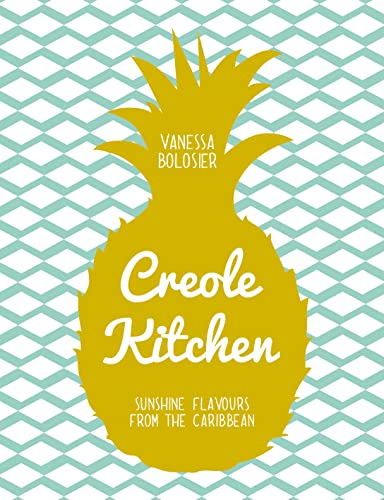 9781909815926: Creole Kitchen: Sunshine Flavours From the Caribbean