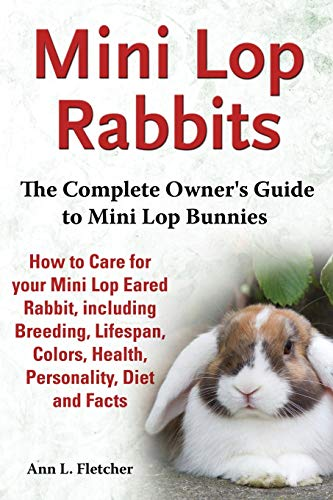 9781909820104: Mini Lop Rabbits, The Complete Owner's Guide to Mini Lop Bunnies, How to Care for your Mini Lop Eared Rabbit, including Breeding, Lifespan, Colors, Health, Personality, Diet and Facts