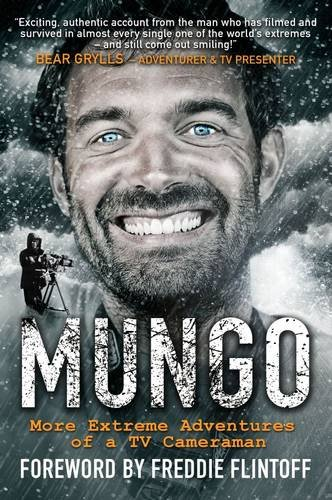 Mungo: Living the Dream - More Extreme Adventures of a TV Cameraman: Mungeam, Paul