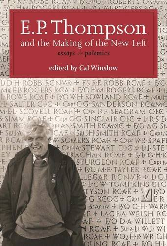 E. P. Thompson and the Making of the New Left: Essays and Polemics (Paperback)