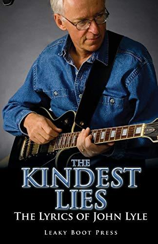 The Kindest Lies: The Lyrics of John: John Lyle