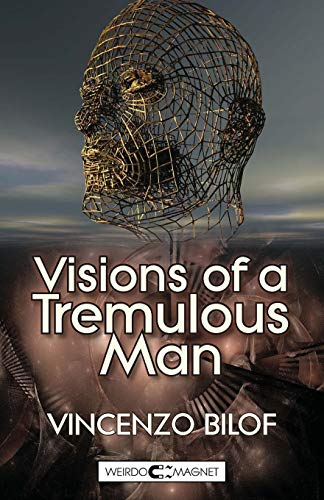 Visions of a Tremulous Man (Paperback): Vincenzo Bilof