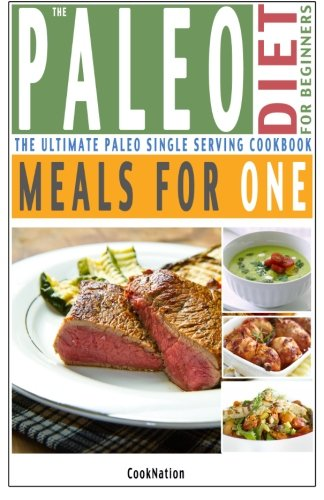 9781909855083: The Paleo Diet For Beginners Meals For One: The Ultimate Paleolithic, Gluten Free, Single Serving Cookbook