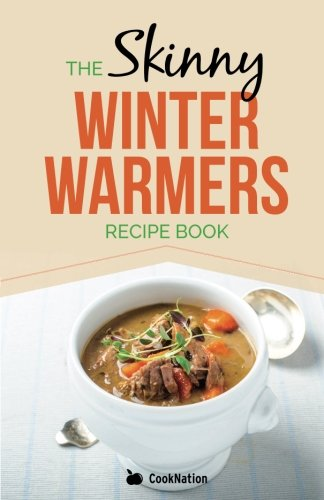 9781909855113: Skinny Winter Warmers Recipe Book: Low Calorie Soups, Stews, Casseroles & One Pot Meals Under 300, 400 & 500 Calories