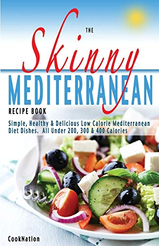 9781909855441: The Skinny Mediterranean Recipe Book: Simple, Healthy & Delicious Low Calorie Mediterranean Diet Dishes. All Under 200, 300 & 400 Calories