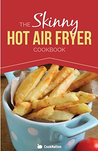 The Skinny Hot Air Fryer Cookbook (CookNation: Skinny) 9781909855472 No.1 Amazon Author CookNation brings you: The Skinny Hot Air Fryer Cookbook:  Delicious & Simple Meals For Your Hot Air Fryer: Discover