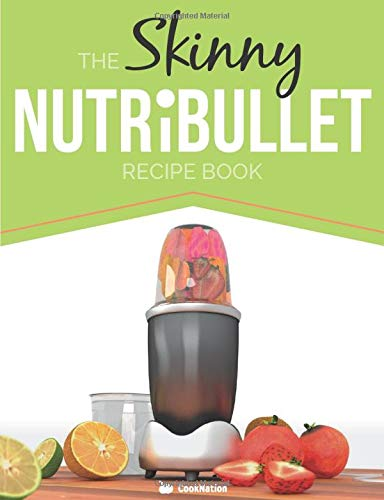 9781909855571: The Skinny NUTRiBULLET Recipe Book: 80+ Delicious & Nutritious Healthy Smoothie Recipes. Burn Fat, Lose Weight and Feel Great!