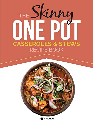 9781909855632: The Skinny One-Pot, Casseroles & Stews Recipe Book: Simple & Delicious, One-Pot Meals. All Under 300, 400 & 500 Calories