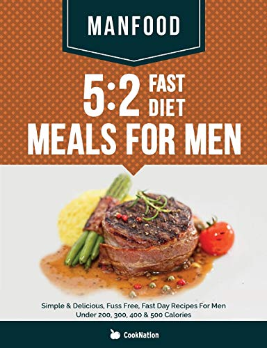 MANFOOD: 5:2 Fast Diet Meals For Men: Simple & Delicious, Fuss Free, Fast Day Recipes For Men ...
