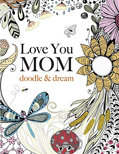 9781909855823: Love You MOM: doodle & dream: A beautiful and inspiring coloring book for Moms everywhere