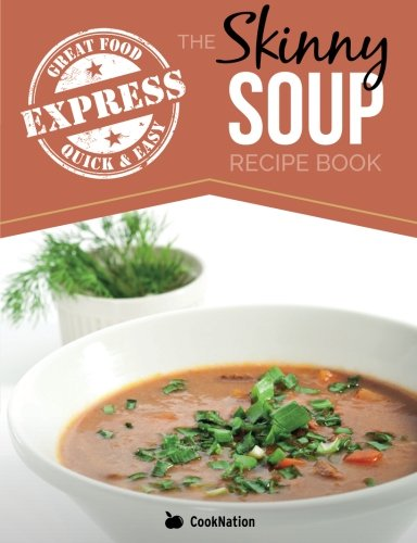 9781909855953: The Skinny Express Soup Recipe Book: Quick & Easy, Delicious, Low Calorie Soup Recipes. All Under 100, 200, 300 & 400 Calories