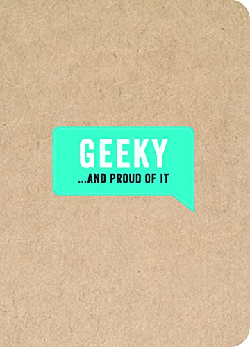 Geeky... And Proud of It (...And Proud of It journals)