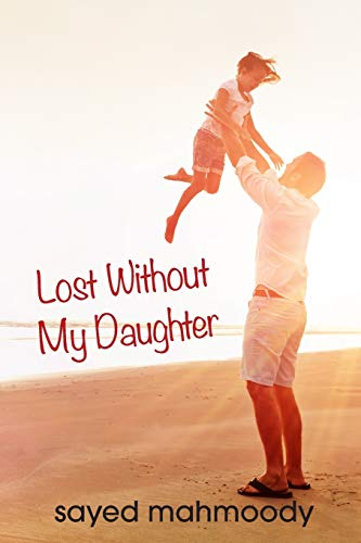 Lost Without My Daughter: Mahmoody, Sayed