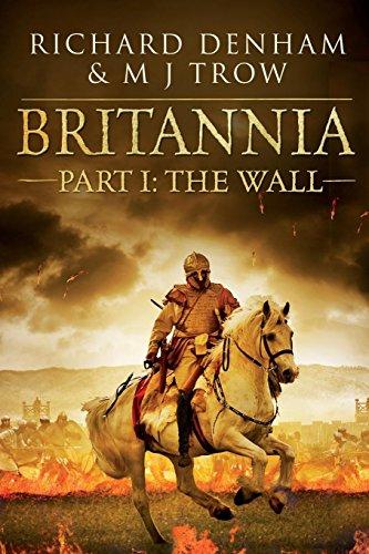 Britannia: Part I: The Wall: Denham, Richard; Trow, M J