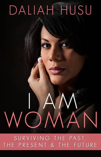 9781909874961: I am Woman: Surviving the Past, the Present and the Future