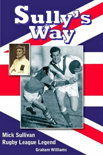 9781909885097: Sully's Way: Mick Sullivan Rugby League Legend