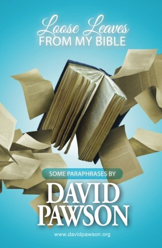 Loose Leaves from my Bible: Some Paraphrases: Pawson, David