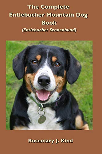 The Complete Entlebucher Mountain Dog Book: Entlebucher Sennenhund: Rosemary J Kind