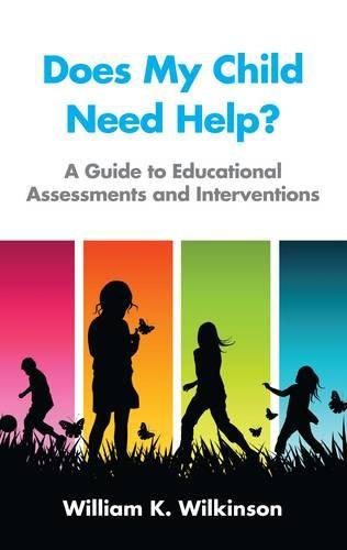 Does My Child Need Help?: A Guide to Educational Assessments: William K. Wilkinson