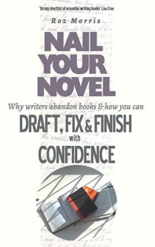 9781909905955: Nail Your Novel: Why Writers Abandon Books and how you can Draft, Fix and Finish with Confidence