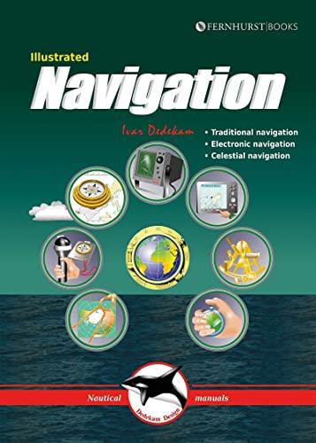Illustrated Navigation - Traditional, Electronic & Celestial: Ivar Dedekam