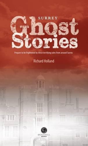 Surrey Ghost Stories: Shiver Your Way Around Surrey: Holland, Richard