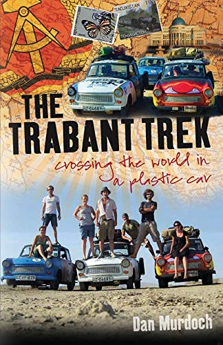 9781909930568: The Trabant Trek: Crossing the World in a Plastic Car